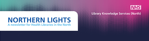 Northern Lights, A newsletter for Health Libraries in the North. NHS Library Services (North)
